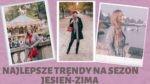 TOP TRENDY NA SEZON JESIEN ZIMA